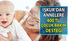 İŞKUR işbaşı eğitim programı kapsamında annelere 400 lira çocuk bakım desteği veriyor