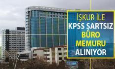 İŞKUR Üzerinden KPSS Şartsız Büro Memuru Alımı Yapılıyor
