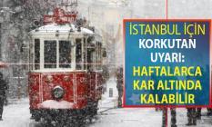 İstanbul İçin Daha Korkutucu Bir Uyarı Geldi ! Haftalarca Kar Altında Kalabilir