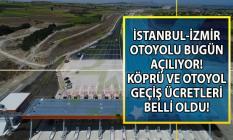 İstanbul İzmir köprü ve otoyol geçiş ücretleri belli oldu! Bursa-Balıkesir-Akhisar Kavşağı arasındaki toplam 192 kilometrelik yol bugün açılıyor!