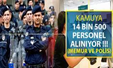 Kamuya 14 Bin 500 Personel Alımı Yapılıyor (Kamu Personeli ve Polis Alımı)