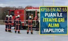 Kamuya KPSS En Az 55 Puan İle İtfaiye Eri Alımı Yapılıyor - KPSS Puanı İle Kamu Personeli Alımı