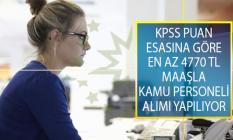 KPSS Puan Esasına Göre En Az 4 Bin 770 TL Maaş İle Kamuya Sözleşmeli Personel Alımı Yapılıyor!