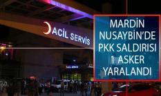 Mardin'in Nusaybin İlçesinde Hain PKK Saldırısı! 1 Asker Yaralandı!