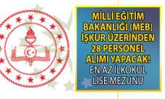 MEB İŞKUR aracılığı ile KPSS şartsız en az ilkokul ve lise mezunu 28 personel alımı yapacak!