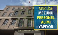 Milli Savunma Bakanlığı (MSB) Lise Mezunu Personel Alımı Yapıyor
