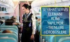 Otobüslerde ve Trenlerde İstihdam Edilmek Üzere Seyahat Servis Elemanı Alımı Yapılıyor!