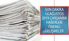 Son Dakika 14 Ağustos 2019 Çarşamba Haberleri! Son Dakika Önemli Gelişmeler