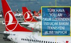 Türk Hava Yolları (THY) İŞKUR Üzerinden 150 Uçak Bakım Teknisyeni Alımı İçin Yeni İlana Çıktı!