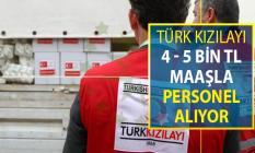 Türk Kızılayı Personel Alım İlanı Yayımlandı ! 4 - 5 Bin TL Maaşla Personel Alımı