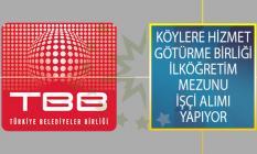 Türkiye Belediyeler Birliği Köylere Hizmet Götürme Birliğine İlköğretim Mezunu İşçi Alımı İş İlanı Yayımladı!