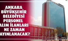 Ankara Büyükşehir Belediyesi Zabıta ve İtfaiye personeli alımı ne zaman yapılacak? Başvurular ne zaman başlayacak?