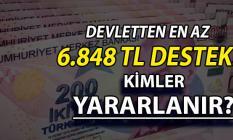 Devletten En Az 6 Bin 848 TL Destek ! Kimler Yararlanabilir?