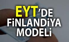EYT'de Finlandiya Modeli! Emeklilikte Yaşa Takılanlar EYT yasasında son durum