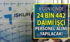 İŞKUR 07-15 Eylül tarihleri arasında 24 bin 442 daimi işçi alımı yapacak!