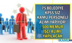 İŞKUR üzerinden 75 Belediye KPSS'siz 500 memur- personel ve daimi işçi alımı yapacak!