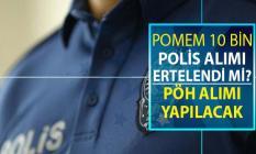 Polis Akademisi POMEM 10 Bin Polis Alımı Ertelendi Mi? 25. Dönem POMEM ile PÖH Alımı Yapılacak