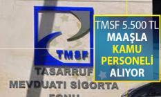TMSF En Az 5 Bin 500 TL Maaşla Kamu Personeli Alımı Yapıyor