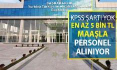 YTB KPSS Şartsız En Az 5 Bin TL Maaşla Kamu Personeli Alımı Yapıyor