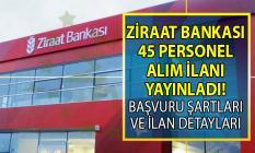 Ziraat Bankası 2019 yılı 45 personel alımı yapacak! Başvuru şartları nelerdir?