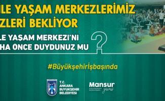 Ankara Büyükşehir Belediyesi 20 noktaya Aile Yaşam Merkezi açtı!