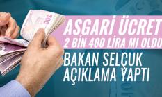 Asgari ücret 2 bin 400 lira mı oldu? Bakan Selçuk açıklama yaptı