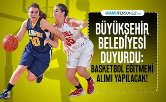 Büyükşehir Belediyesi duyurdu: Basketbol Eğitmeni alımı yapılacak!