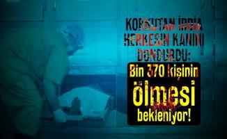 Korkutan iddia herkesin kanını dondurdu: Bin 370 kişinin ölmesi bekleniyor!