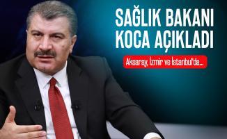 Sağlık Bakanı Koca'dan son dakika koronavirüsü açıklaması! Aksaray, İzmir ve İstanbul'da...