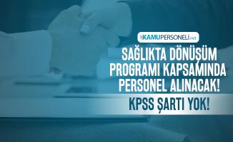 Sağlıkta Dönüşüm Programı kapsamında personel alınacak! KPSS şartı yok!
