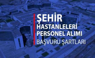 Şehir Hastaneleri Personel Alımları Başvurusu ve Başvuru Şartları