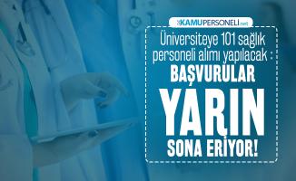 Üniversiteye 101 sağlık personeli alımı yapılacak : Başvurular yarın sona eriyor!
