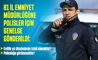 81 il emniyet müdürlüğüne genelge gönderildi: Polislere evlilik yıl dönümünde bir gün izin verilecek!