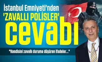 Can Ataklı'ya İstanbul Emniyeti'nden 'zavallı polisler' cevabı!