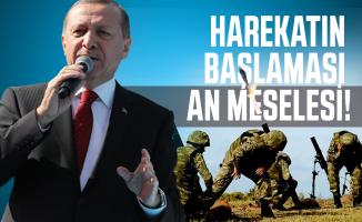 Cumhurbaşkanı Erdoğan son dakika duyurdu: Harekatın başlaması an meselesi!