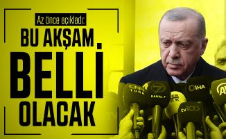 Cumhurbaşkanı Erdoğan açıkladı: Bu akşam belli olacak!