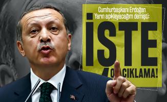 Cumhurbaşkanı Erdoğan Yarın açıklayacağım demişti: Her yerde vuracağız!