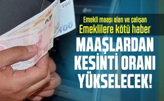 Emekli maaşı alan ve çalışan emeklilere kötü haber: Maaşlardan kesinti oranı yükselecek!