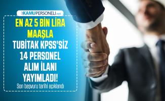 En az 5 bin lira maaşla TUBİTAK KPSS'siz 14 personel alım ilanı yayımladı! Son başvuru tarihi açıklandı