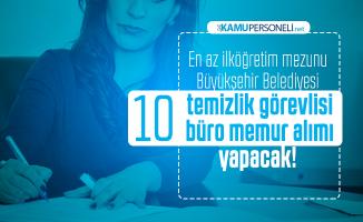 En az ilköğretim mezunu Büyükşehir Belediyesi 10 temizlik görevlisi 10 büro memur alımı yapacak!