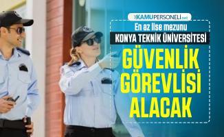 En az lise mezunu Konya Teknik Üniversitesi Güvenlik Görevlisi alacak