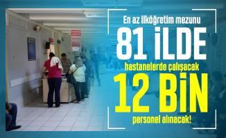 En az ilköğretim mezunu 81 ilde hastanelerde çalışacak 12 bin personel alınacak!