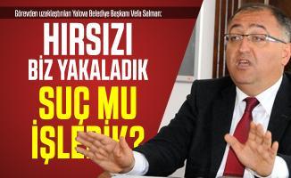 Görevden uzaklaştırılan Yalova Belediye Başkanı Vefa Salman: Hırsızı biz yakaladık suç mu işledik?