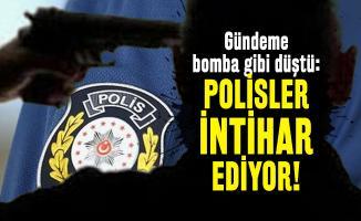 Gündeme bomba gibi düştü: Polisler intihar ediyor!