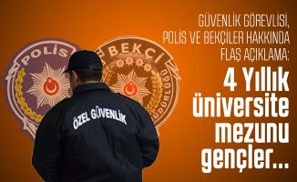 Güvenlik görevlisi, Polis ve bekçiler hakkında flaş açıklama: 4 Yıllık üniversite mezunu gençler...