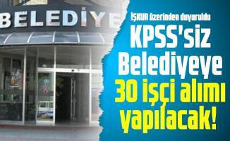 İŞKUR üzerinden duyuruldu: KPSS'siz Belediyeye 30 işçi alımı yapılacak!