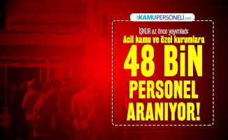 İŞKUR az önce yayımladı:  Acil kamu ve özel kurumlara 48 bin personel aranıyor!