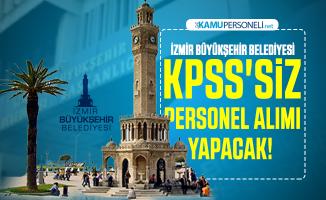 İzmir Büyükşehir Belediyesi KPSS'siz personel alımı yapacak! Başvuru tarihleri belli oldu