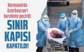 Koronavirüs Azerbaycan'ı harekete geçirdi: Sınır kapısı kapatıldı!