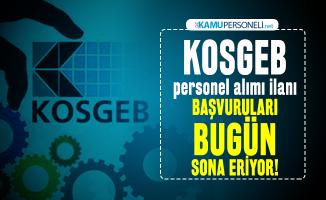 KOSGEB personel alımı ilanı başvuruları bugün sona eriyor!